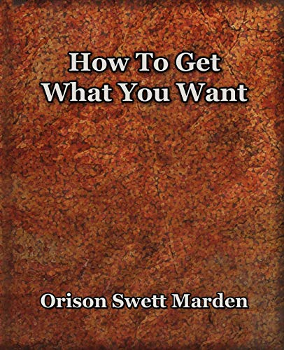 9781594621512: How To Get What You Want (1917)