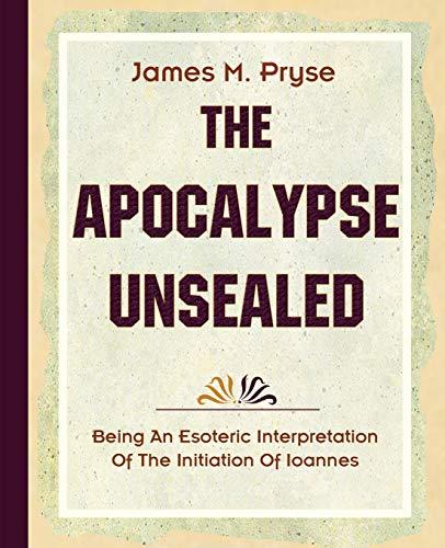 The Apocalypse Unsealed 1910: James M. Pryse