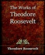 The Works of Theodore Roosevelt (1897) (9781594622588) by Theodore Roosevelt