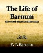 The Life of Barnum the World-Renowned Showman (9781594622625) by P. T. Barnum