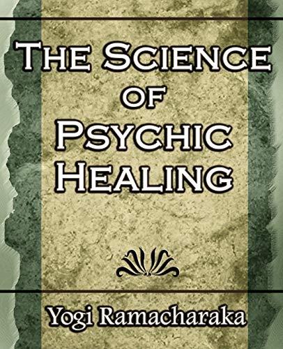 The Science of Psychic Healing (Body and Mind): Yogi Ramacharaka