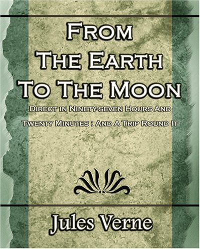 9781594623646: From The Earth To The Moon: Direct in Ninety-seven Hours And Twenty Minutes : And A Trip Round It - 1920