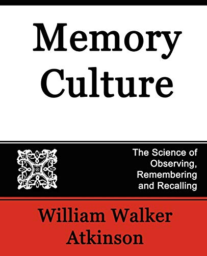 Memory Culture, the Science of Observing, Remembering and Recalling: William Walker Atkinson