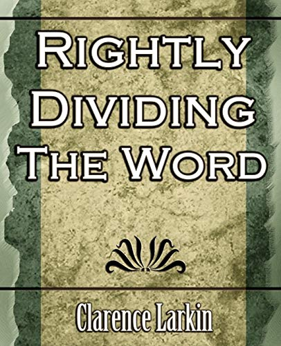 Rightly Dividing the Word (Religion): Clarence Larkin, Larkin