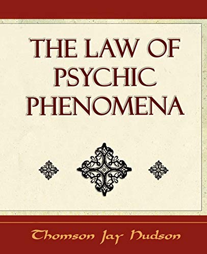 The Law of Psychic Phenomena - Psychology - 1908: Thomson Jay Hudson