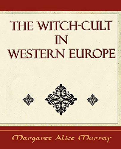 The Witch Cult: Western Europe: Margaret Alice Murray