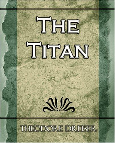 The Titan - 1914 -: Dreiser, Theodore