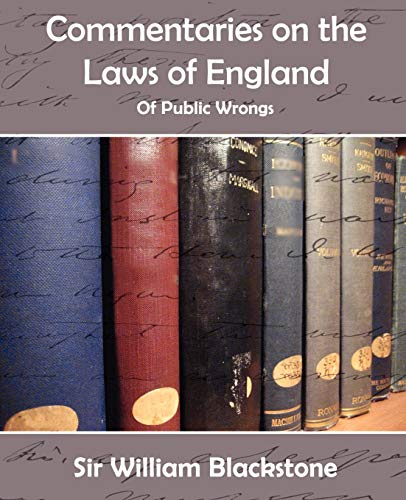 Commentaries on the Laws of England (of Public Wrongs): William Blackstone