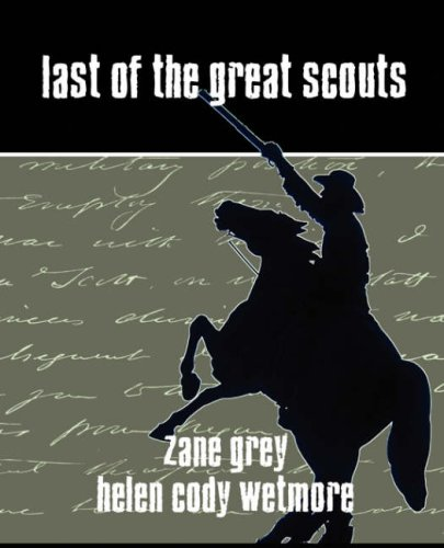 Last of the Great Scouts: Zane Grey