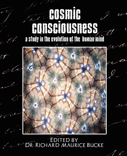Cosmic Consciousness (a Study in the Evolution: Edited by Dr