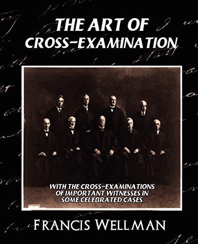 9781594626470: The Art of Cross-Examination (New Edition)