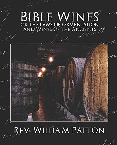 9781594626623: Bible Wines or the Laws of Fermentation and Wines of the Ancients