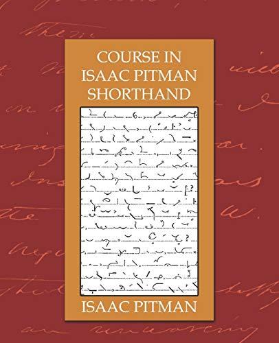 Course in Isaac Pitman Shorthand: Isaac Pitman,Isaac Pitman,
