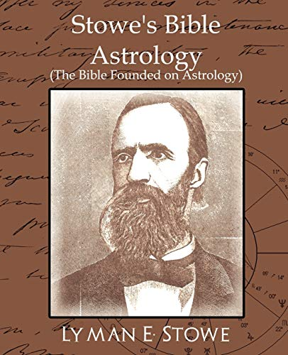 9781594627569: Stowe's Bible Astrology (the Bible Founded on Astrology)