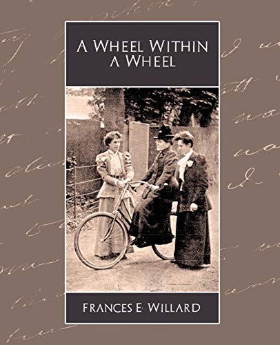 A Wheel Within a Wheel (1594628084) by E. Willard Frances E. Willard; Frances E. Willard