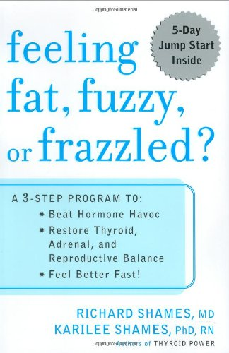 9781594630026: Feeling Fat, Fuzzy or Frazzled?: A 3-Step Program to: Beat Hormone Havoc, Restore Thyroid, Adrenal, and Reproductive Balance, and Feel Better Fast!