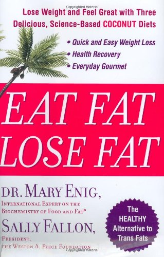 9781594630057: Eat Fat, Lose Fat: Lose Weight And Feel Great With The Delicious, Science-based Coconut Diet