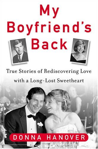My Boyfriend's Back: True Stories of Rediscovering Love with a Long-Lost Sweetheart: Hanover, ...