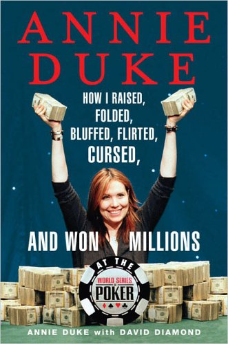 9781594630125: Annie Duke: How I Raised, Folded, Bluffed, Flirted, Cursed, and Won Millions at the World Series of Poker