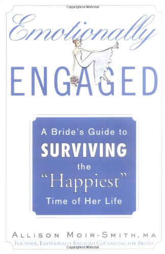 "9781594630149: Emotionally Engaged: A Bride's Guide to Surviving the ""Happiest"" Time of Her Life"