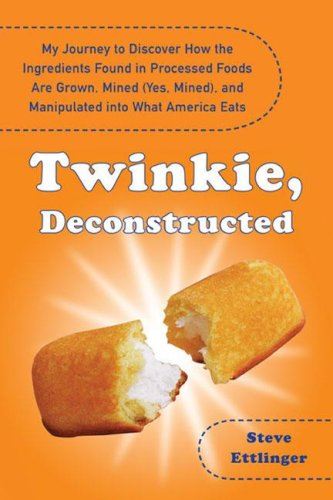 9781594630187: Twinkie, Deconstructed: My Journey to Discover How the Ingredients Found in Processed Foods Are Grown, Mined (Yes, Mined), and Manipulated Into What America Eats
