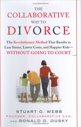 9781594630224: The Collaborative Way to Divorce: The Revolutionary Method that Results in Less Stress, LowerCosts, and Happier Kids--Without Going to Court
