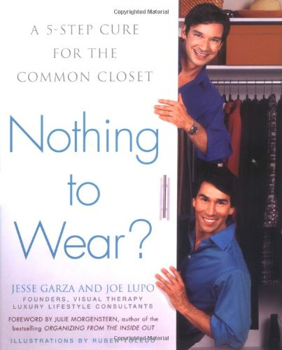 Nothing to Wear?: A Five-Step Cure for the Common Closet: Joe Lupo, Jesse Garza