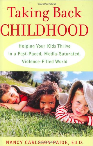 9781594630439: Taking Back Childhood: Helping Your Kids Thrive in a Fast-Paced, Media-Saturated, Violence-Filled World