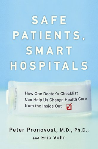 9781594630644: Safe Patients, Smart Hospitals: How One Doctor's Checklist Can Help Us Change Health Care from the Inside Out (Pronovost, Safe Patients, Smart Hospitals)