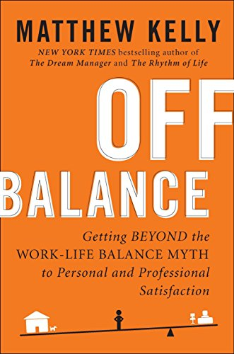9781594630811: Off Balance: Getting Beyond the Work-Life Balance Myth to Personal and Professional Satisfaction
