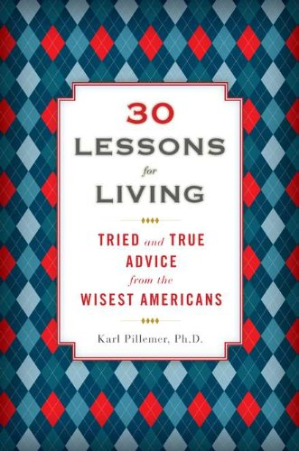 9781594630842: 30 Lessons for Living: Tried and True Advice from the Wisest Americans