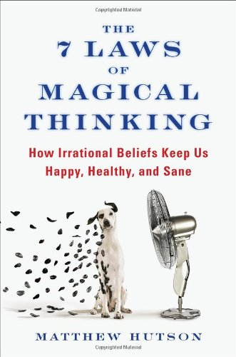 9781594630873: The 7 Laws of Magical Thinking: How Irrational Beliefs Keep Us Happy, Healthy, and Sane