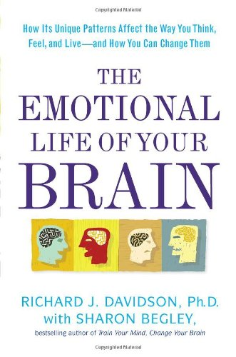 9781594630897: The Emotional Life of Your Brain: How Its Unique Patterns Affect the Way You Think, Feel, and Live-and How You Can Change Them