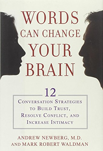 Words Can Change Your Brain: 12 Conversation Strategies to Build Trust, Resolve Conflict, and Increase Intimacy (1594630909) by Andrew Newberg; Mark Robert Waldman