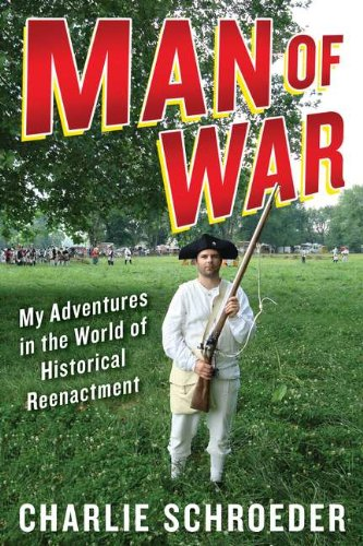 9781594630910: Man of War: My Adventures in the World of Historical Reenactment
