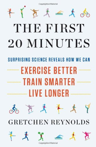 9781594630934: The First 20 Minutes: Surprising Science Reveals How We Can Exercise Better, Train Smarter, Live Longer
