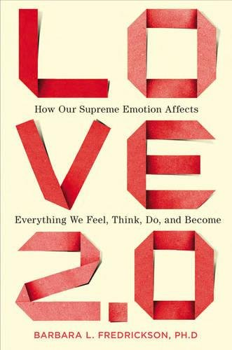 9781594630996: Love 2.0: How Our Supreme Emotion Affects Everything We Feel, Think, Do, and Become
