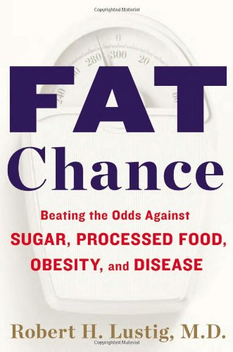 9781594631009: Fat Chance: Beating the Odds Against Sugar, Processed Food, Obesity, and Disease