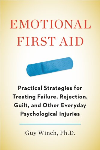 9781594631207: Emotional First Aid: Practical Strategies for Treating Failure, Rejection, Guilt, and Other Everyday Psychological Injuries
