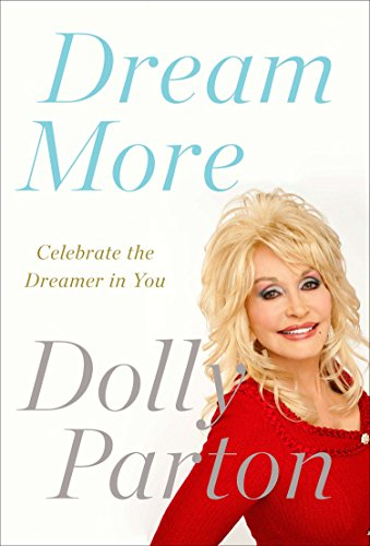 Dream More: Celebrate the Dreamer in You: Parton, Dolly