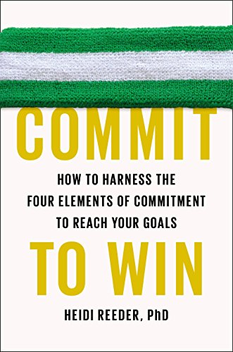 9781594631337: Commit to Win: How to Harness the Four Elements of Commitment to Reach Your Goals
