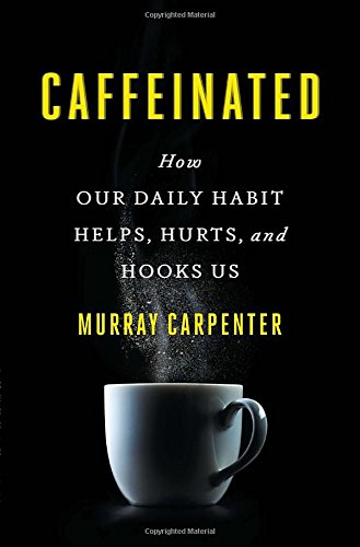 9781594631382: Caffeinated: How Our Daily Habit Helps, Hurts, and Hooks Us