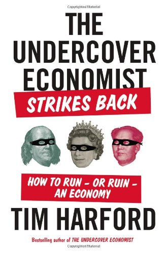 9781594631405: The Undercover Economist Strikes Back: How to Run - or Ruin - an Economy