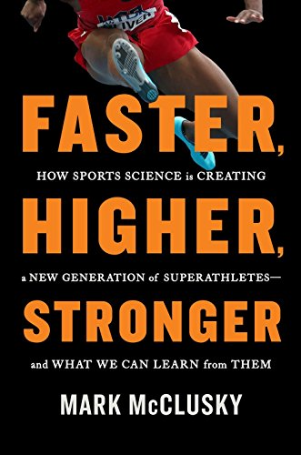 9781594631535: Faster, Higher, Stronger: How Sports Science Is Creating a New Generation of Superathletes-and What We Can Learn from Them
