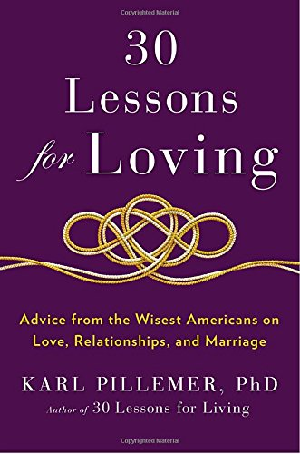 9781594631542: 30 Lessons for Loving: Advice from the Wisest Americans on Love, Relationships, and Marriage