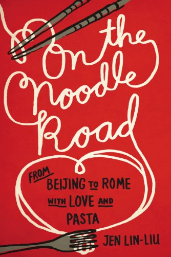 9781594631672: On the noodle road; from Beijing to Rome, with love and pasta.