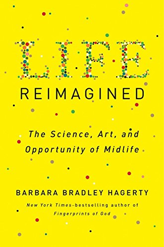 9781594631702: Life Reimagined: The Science, Art, and Opportunity of Midlife