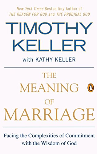 9781594631870: The Meaning of Marriage: Facing the Complexities of Commitment with the Wisdom of God