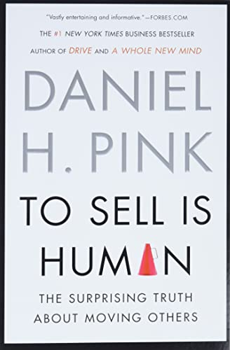 9781594631900: To Sell Is Human: The Surprising Truth About Moving Others