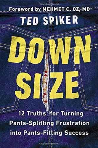 9781594631917: Down Size: 12 Truths for Turning Pants-Splitting Frustration Into Pants-Fitting Success